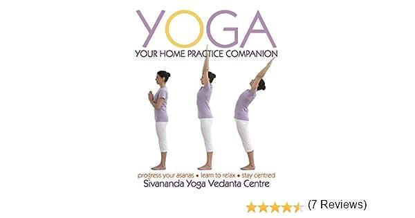 Yoga Your Home Practice Companion (Sivananda Yoga Vedanta Centre ...