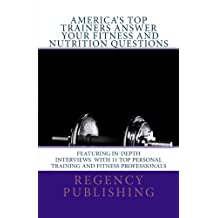 America's Top Trainers Answer Your Fitness and Nutrition Questions: Top Personal Trainers Answer Your Questions