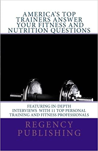 Americau0027s Top Trainers Answer Your Fitness And Nutrition Questions: Top Personal  Trainers Answer Your Questions: Regency Publishing, Dan DeFigio, ...