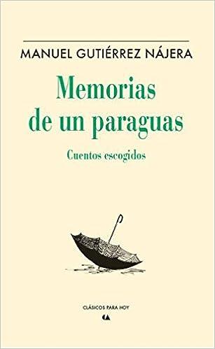 Memorias de un paraguas: Manuel Gutierrez Nájera: 9786075169194: Amazon.com: Books