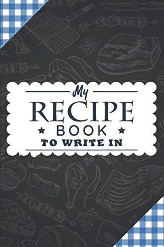 My Recipe Book To Write In: The Perfect Gift for Foodies, Cooks, Chefs - Recipe Notebook to Make Your Own Cookbook Recipe Journal Organizer for Adults & Kids by George Price