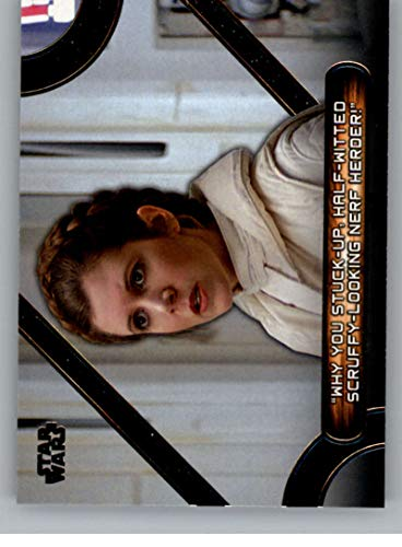 (2018 Topps Star Wars Galactic Files Memorable Quotes #MQ-5 Why you stuck-up, half-witted scruffy-looking nerf herder)