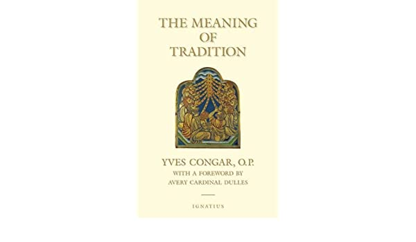 By Cardinal Yves Congar - The Meaning of Tradition (11/15/04