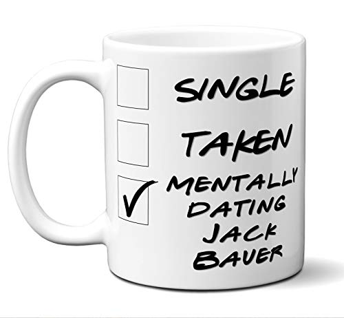 Funny Jack Bauer Mug. Single, Taken, Mentally Dating Coffee, Tea Cup. Perfect Novelty Gift Idea for Any Fan, Lover. Women, Men Boys, Girls. Birthday, Christmas 11 ounces. -
