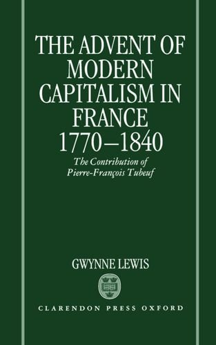 The Advent of Modern Capitalism in France, 1770-1840: The Contribution of Pierre-François Tubeuf by Gwynne Lewis