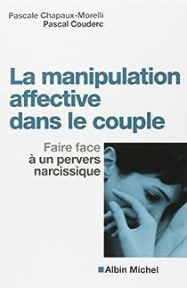 La manipulation affective dans le couple : Faire face à un pervers narcissique par Chapaux-Morelli