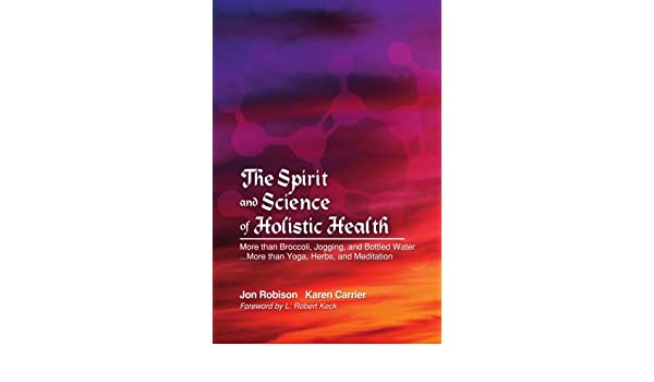 The Spirit and Science of Holistic Health: More Than ...