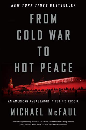 From Cold War to Hot Peace: An American Ambassador in Putin's Russia