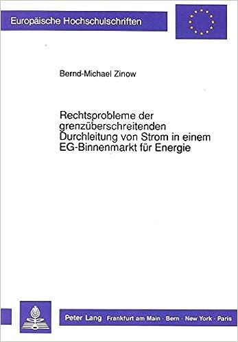 Rechtsprobleme Der Grenzueberschreitenden Durchleitung Von Strom in Einem Eg-Binnenmarkt Fuer Energie (Europaeische Hochschulschriften / European University Studie)