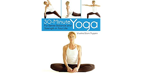 30-Minute Yoga: For Better Balance and Strength in Your Life ...