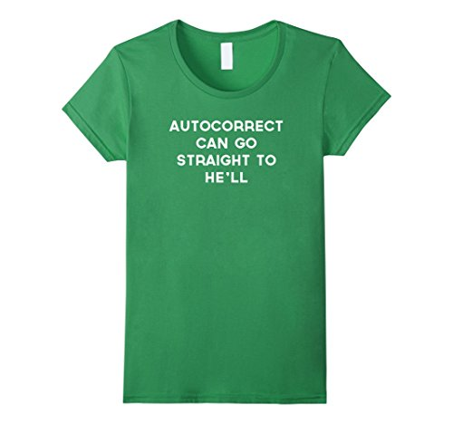 Women's Autocorrect Can Go Straight to He'll (hell) funny T-Shirt Small Grass