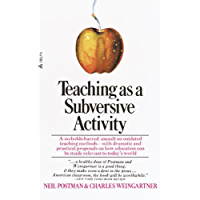 Teaching As a Subversive Activity: A No-Holds-Barred Assault on Outdated Teaching Methods-with Dramatic and Practical…