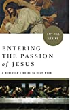 Entering the Passion: A Beginner's Guide to Holy Week (Entering the Passion of Jesus): more info
