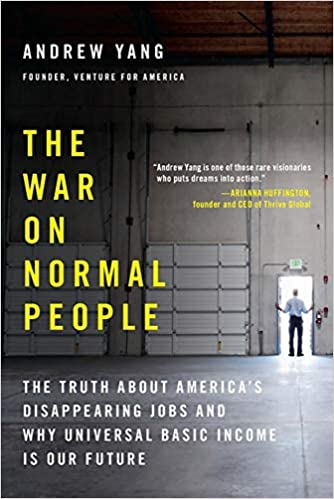 The War On Normal People: The Truth About America's Disappearing Jobs And Why Universal Basic Income Is Our Future por Andrew Yang