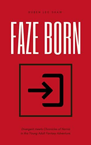 Faze Born: Divergent meets Chronicles of Narnia in this Young Adult Fantasy Adventure (English Edition)