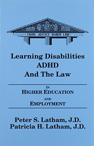 Learning Disabilities/ADHD and the Law in Higher Education and Employment