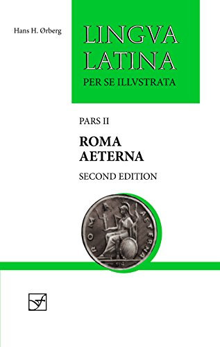 Roma Aeterna: Second Edition, with Full Color Illustrations (Lingua Latina) (Latina Instruction Lingua)