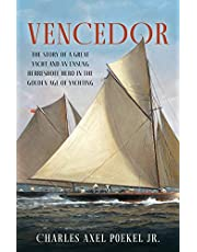 Vencedor: The Story of a Great Yacht and of an Unsung Herreshoff Hero in the Golden Age of Yachting