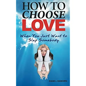 How to Choose Love When You Just Want to Slap Somebody