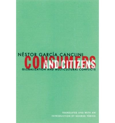 [(Consumers and Citizens: Globalization and Multicultural Conflicts)] [Author: Nestor Garcia Canclini] published on (March, 2001) pdf epub