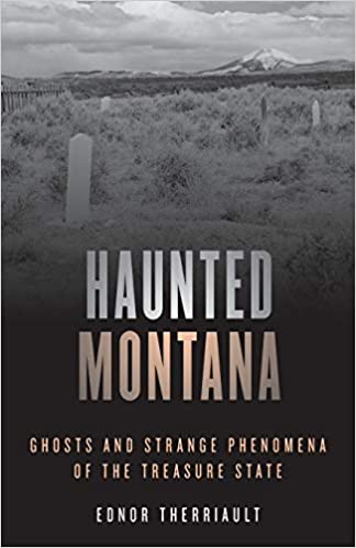 Haunted Montana: Ghosts and Strange Phenomena of the Treasure State (Haunted Series) Paperback – July 1, 2020 by Ednor Therriault  (Author)