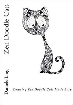 Book Zen Doodle Cats: Drawing Zen Doodle Cats Made Easy (Unleash Your Zen Doodle Imagination) (Volume 3) by Daniele Ling (2016-09-02)