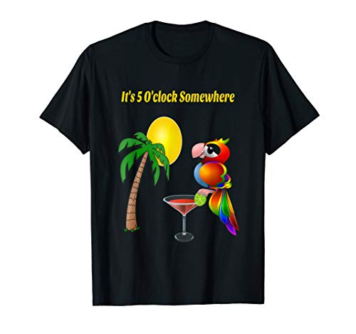It's 5 o'clock somewhere drinking parrot T-shirt ()