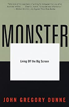 Monster: Living Off the Big Screen by [Dunne, John Gregory]