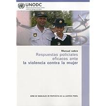 Manual Sobre Respuestas Policiales Eficaces Ante la Violencia Contra la Mujer