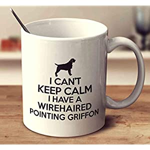 I Cant Keep Calm I Have A Wirehaired Pointing Griffon Coffee Mug (White, 11 oz) 1