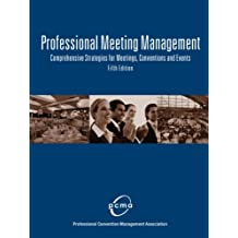 Professional Meeting Management: Comprehensive Strategies for Meetings, Conventions and Events: Pf Bound Version