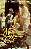 The Master's Healing Touch, James W. Zackrison, 0828012989