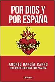 Por Dios y por España (Relatos): Amazon.es: García-Carro, Andrés, Galicia, Guillermo Pérez: Libros