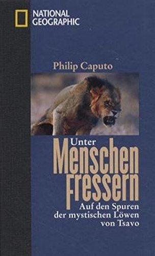 Unter Menschenfressern: Auf den Spuren der mystischen Löwen von Tsavo