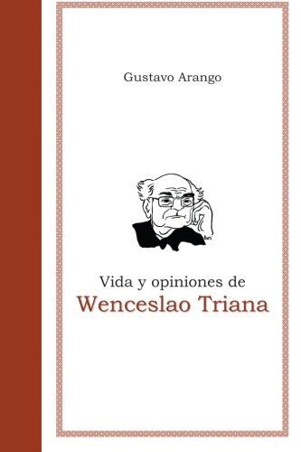 Vida y opiniones de Wenceslao Triana (Spanish Edition)