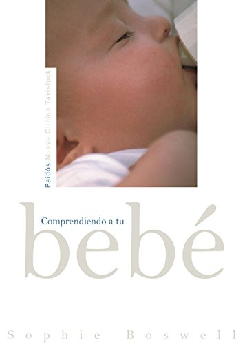Comprendiendo a Tu Bebe/ Understanding Your Baby (Nueva Clinica Tavistock/ New Tavistock Clinic) (Spanish Edition) - Boswell, Sophie