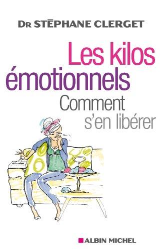 Les Kilos émotionnels : Comment s'en libérer sans régime ni médicaments (Pratique)