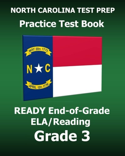 NORTH CAROLINA TEST PREP Practice Test Book READY End-of-Grade ELA/Reading Grade 3: Preparation for the English Language Arts/Reading Assessments