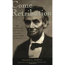 Come Retribution: The Confederate Secret Service and the Assassination of Lincoln