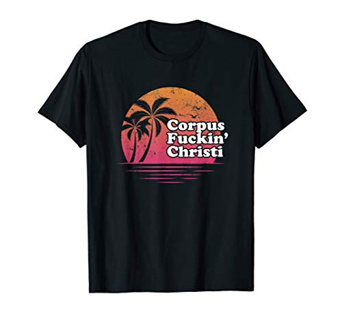 Corpus Christi Retro funny offensive t shirt | gift idea (The Best 361 Colleges)