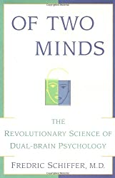 OF TWO MINDS: THE REVOLUTIONARY SCIENCE OF DUAL-BRAIN PSYCHOLOGY