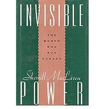 Invisible Power - The Women Who Run Canada / Sherrill Maclaren (Seal Books)