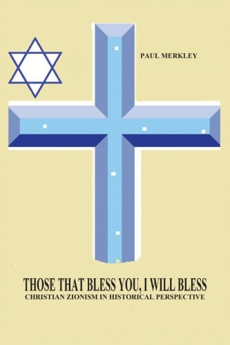 Those That Bless You I Will Bless: Christian Zionism in Historical Perspective