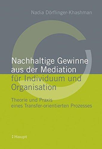 Nachhaltige Gewinne aus der Mediation für Individuum und Organisation: Theorie und Praxis eines Transfer-orientierten Prozesses