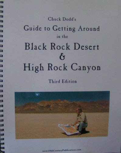 Desert Rock - Chuck Dodd's Guide to Getting Around in the Black Rock Desert & High Rock Canyon (Third Edition)