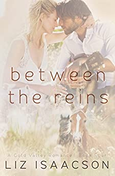 Between the Reins (Gold Valley Romance Book 4) by [Isaacson, Liz]