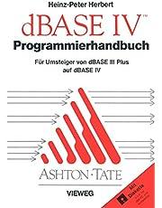 Programmierhandbuch zu dBASE IV: Für Umsteiger von dBASE III PLUS auf dBASE IV