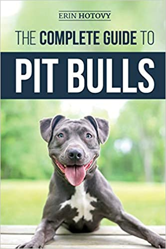 The Complete Guide To Pit Bulls Finding Raising Feeding Training