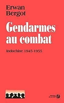 Gendarmes au combat : Indochine, 1945-1955 par Bergot