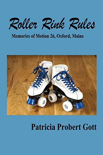 Roller Rink Rules: Memories of Motion 26, Oxford, Maine por Probert Gott, Patricia